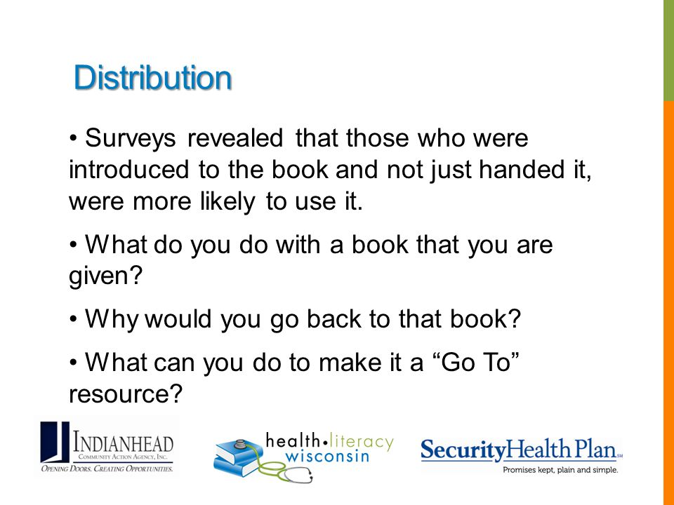 Distribution Surveys revealed that those who were introduced to the book and not just handed it, were more likely to use it.