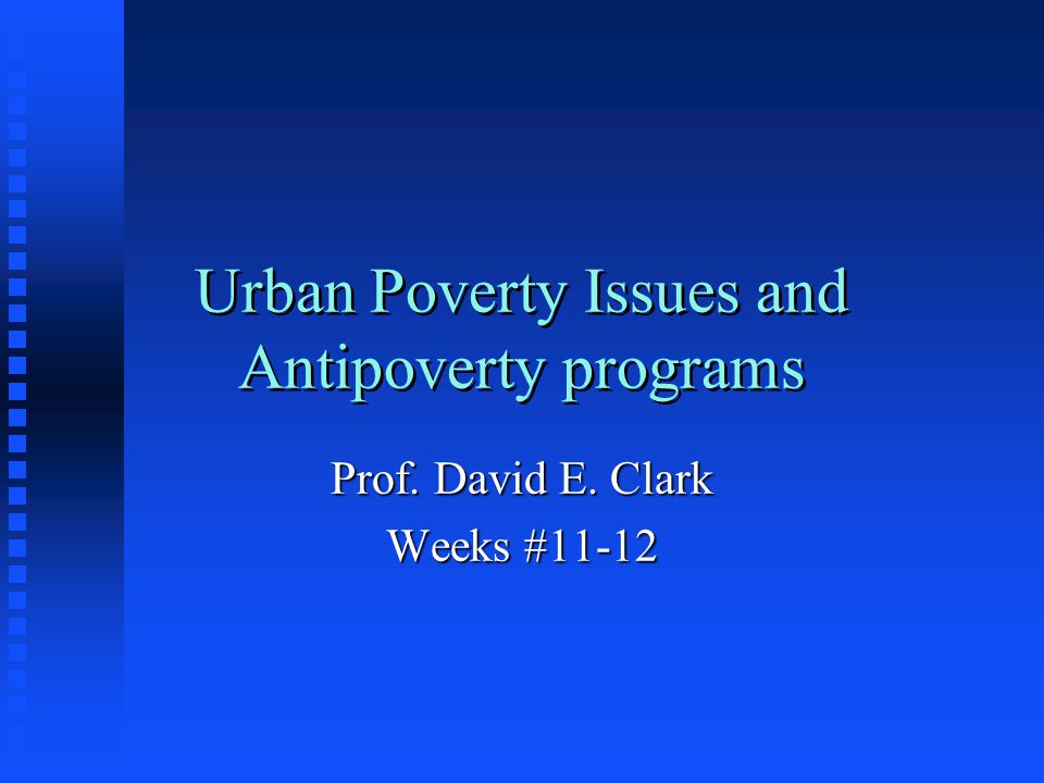 Urban Poverty Issues and Antipoverty programs