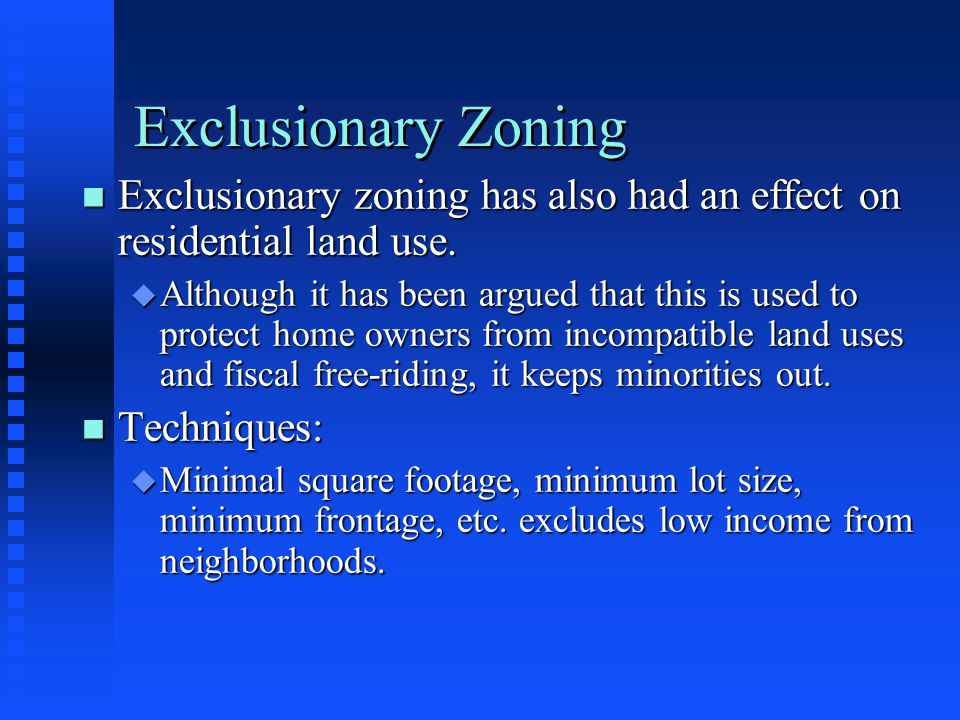 Exclusionary Zoning Exclusionary zoning has also had an effect on residential land use.