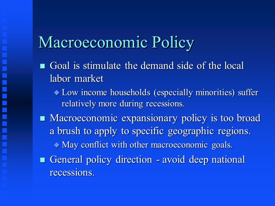 Macroeconomic Policy Goal is stimulate the demand side of the local labor market.
