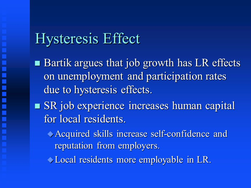 Hysteresis Effect Bartik argues that job growth has LR effects on unemployment and participation rates due to hysteresis effects.