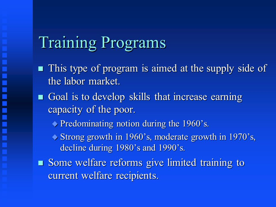 Training Programs This type of program is aimed at the supply side of the labor market.