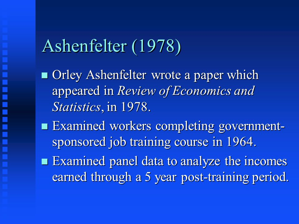 Ashenfelter (1978) Orley Ashenfelter wrote a paper which appeared in Review of Economics and Statistics, in 1978.