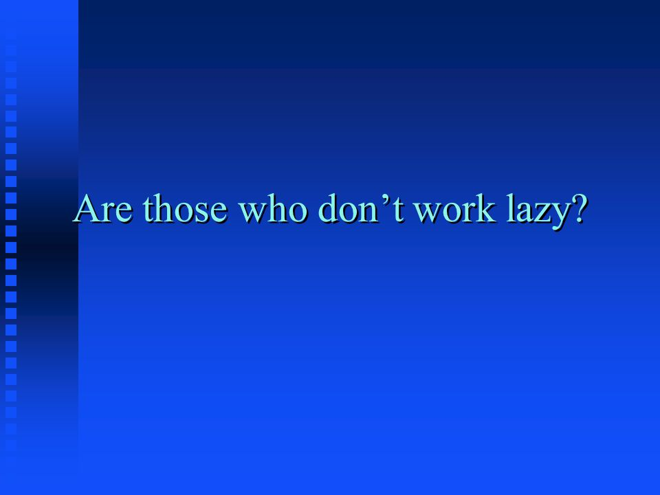 Are those who don't work lazy