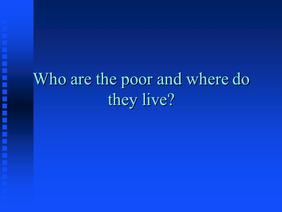 Who are the poor and where do they live
