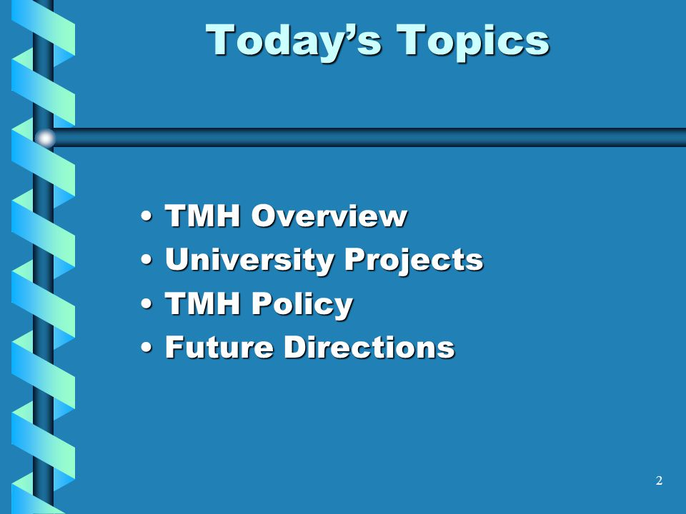 Today's Topics TMH Overview University Projects TMH Policy