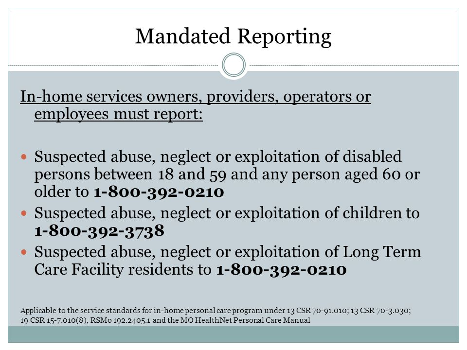 Mandated Reporting In-home services owners, providers, operators or employees must report: