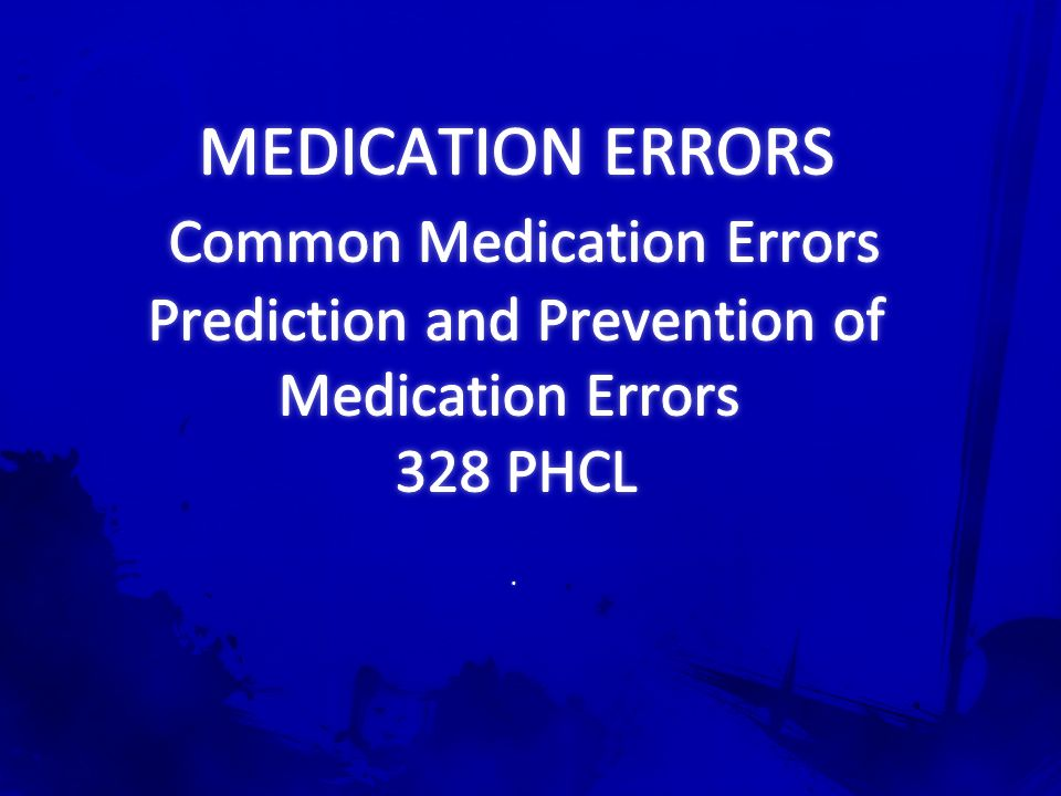 MEDICATION ERRORS Common Medication Errors Prediction and Prevention of Medication Errors 328 PHCL .