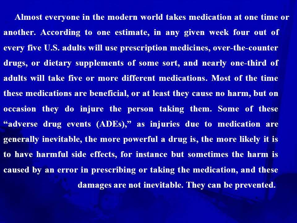 Almost everyone in the modern world takes medication at one time or another.