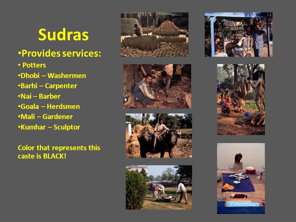 Sudras Provides services: Potters Dhobi – Washermen Barhi – Carpenter
