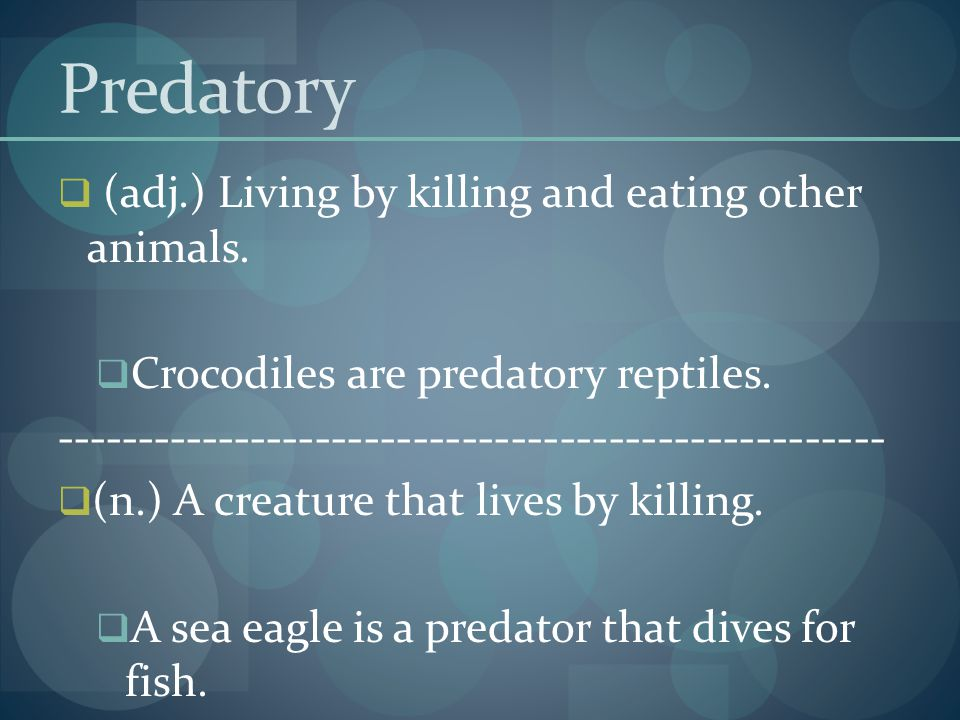 Predatory (adj.) Living by killing and eating other animals.