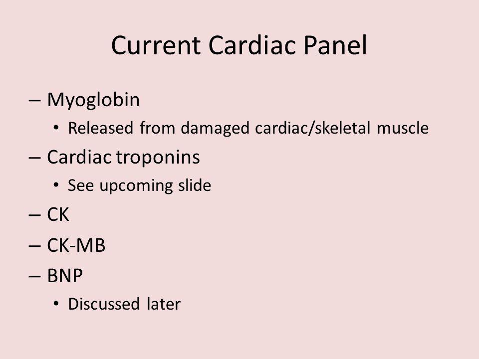 Current Cardiac Panel Myoglobin Cardiac troponins CK CK-MB BNP