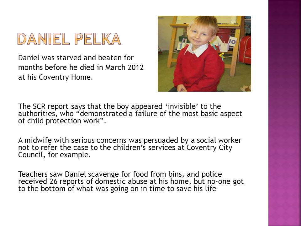 Daniel Pelka Daniel was starved and beaten for