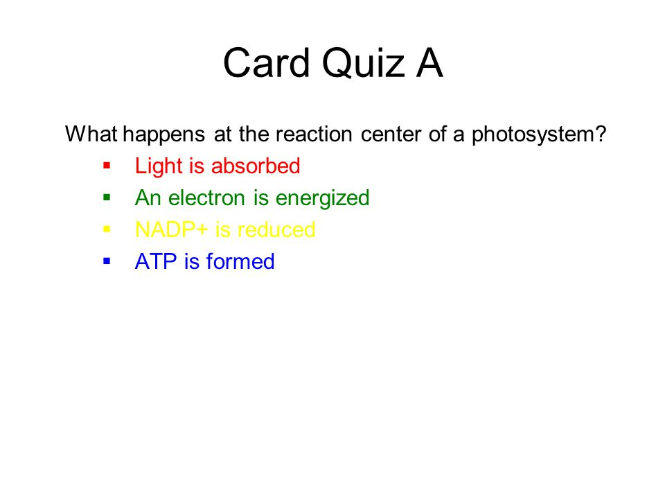 Card Quiz A What happens at the reaction center of a photosystem