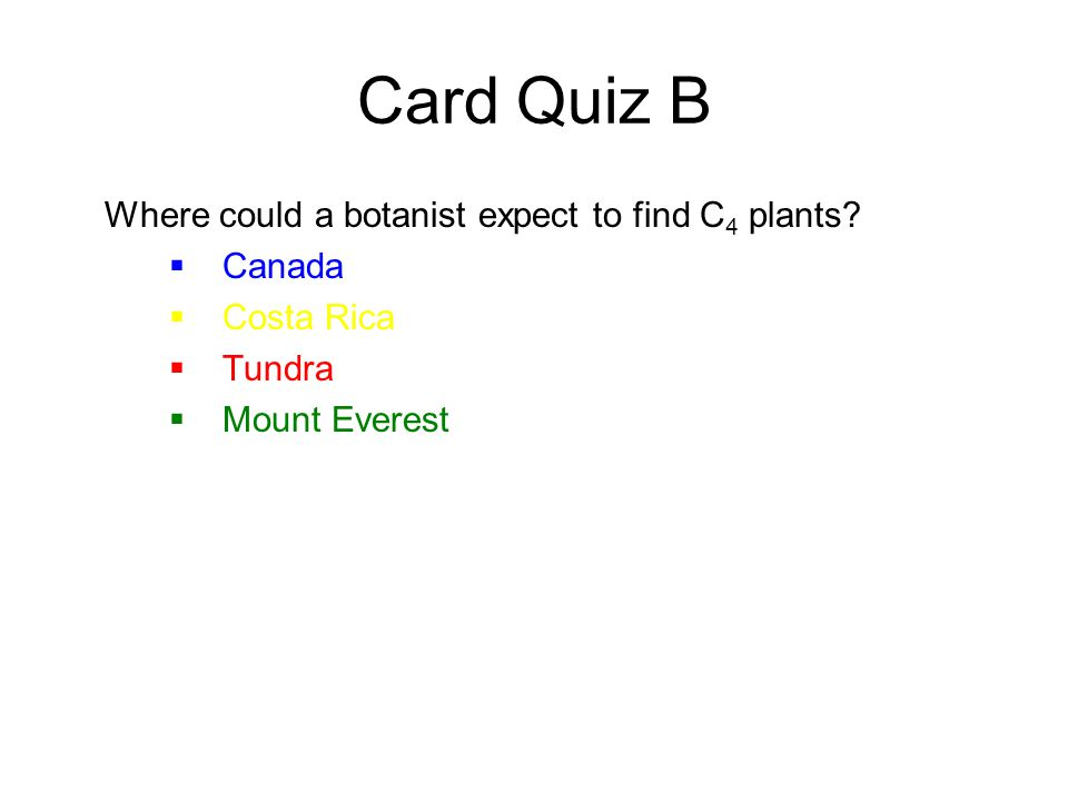 Card Quiz B Where could a botanist expect to find C4 plants Canada