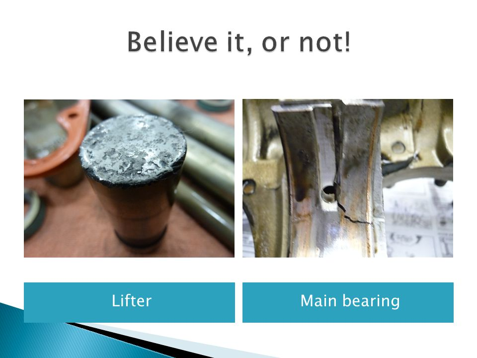 Believe it, or not! Lifter Main bearing