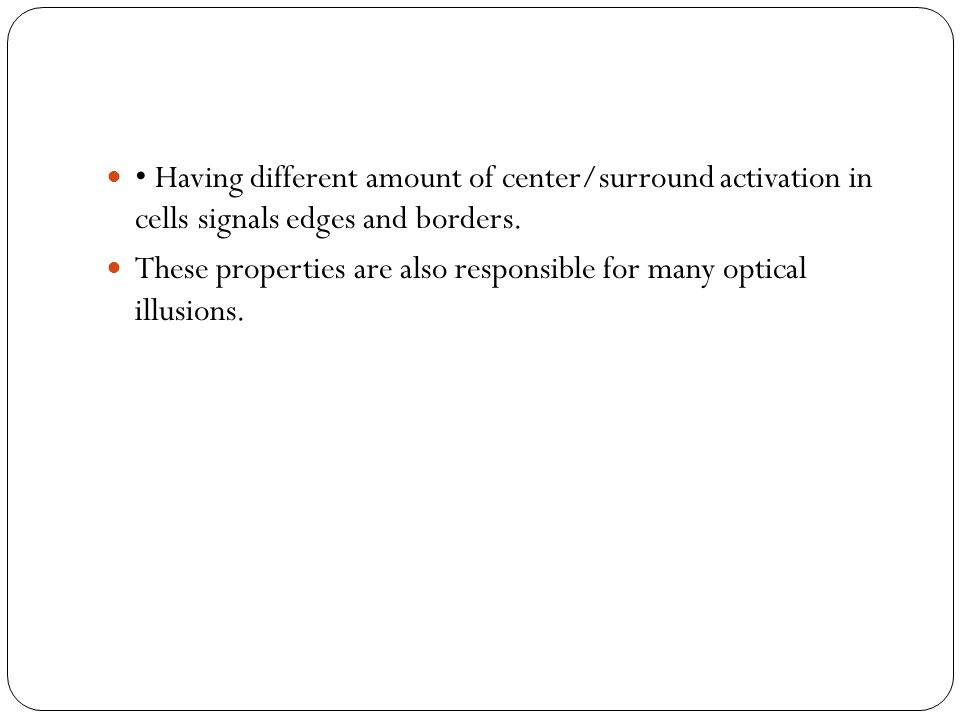 • Having different amount of center/surround activation in cells signals edges and borders.