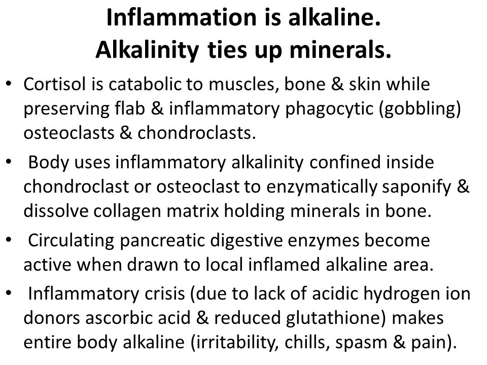 Inflammation is alkaline. Alkalinity ties up minerals.