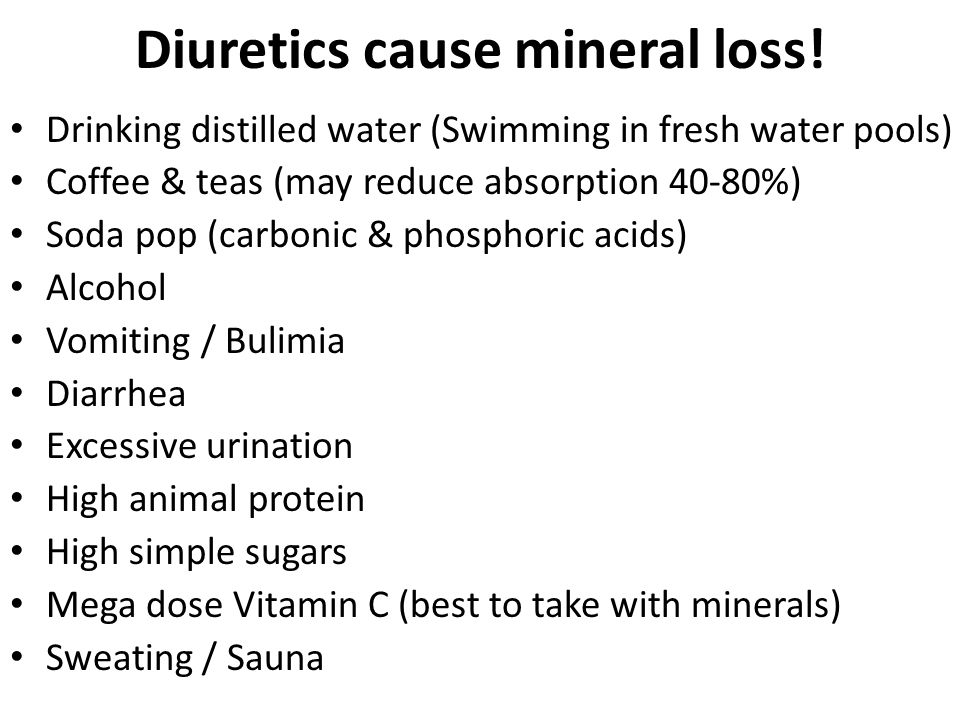 Diuretics cause mineral loss!