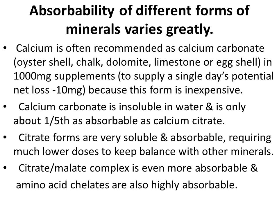 Absorbability of different forms of minerals varies greatly.