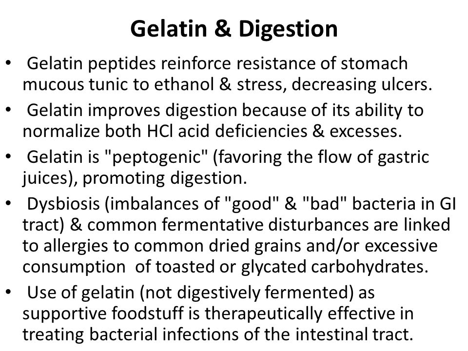 Gelatin & Digestion Gelatin peptides reinforce resistance of stomach mucous tunic to ethanol & stress, decreasing ulcers.