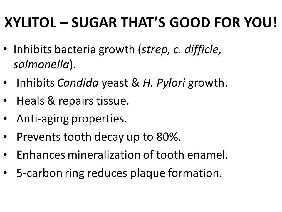 XYLITOL – SUGAR THAT'S GOOD FOR YOU!