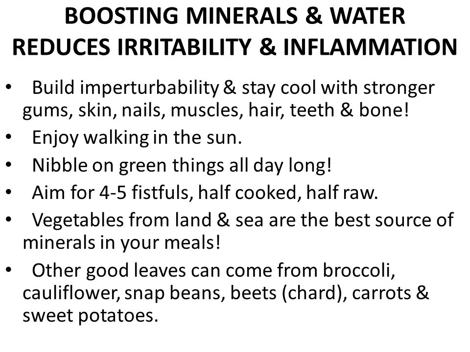 BOOSTING MINERALS & WATER REDUCES IRRITABILITY & INFLAMMATION