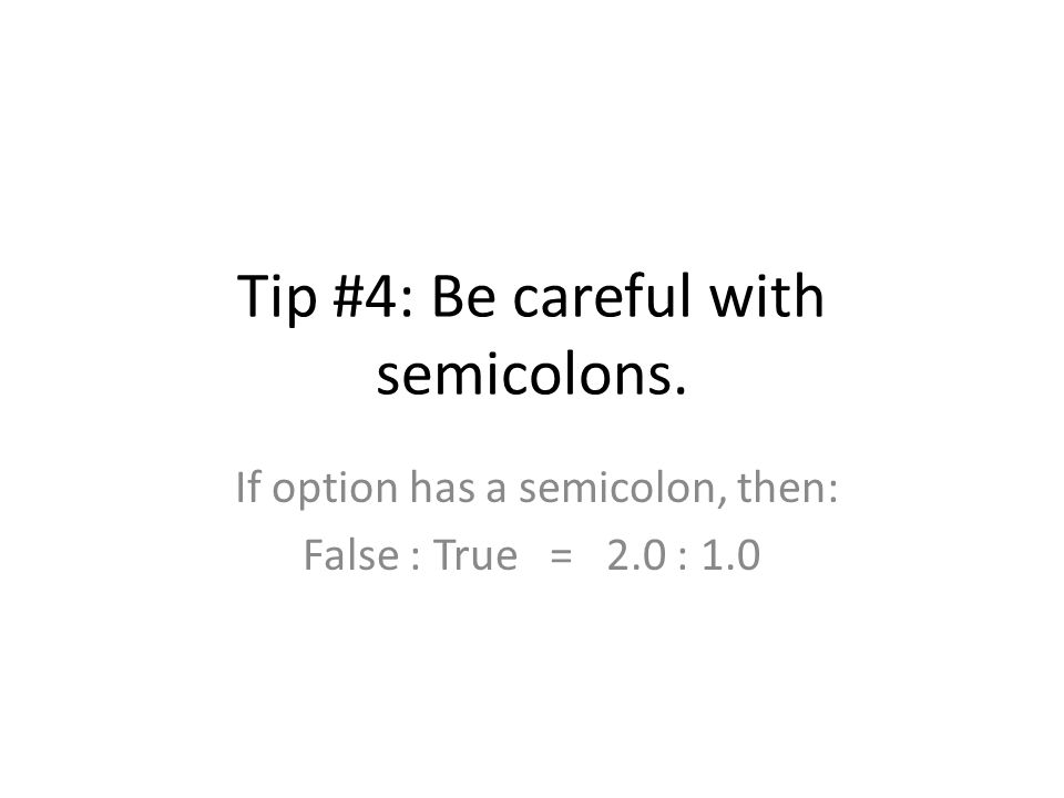 Tip #4: Be careful with semicolons.