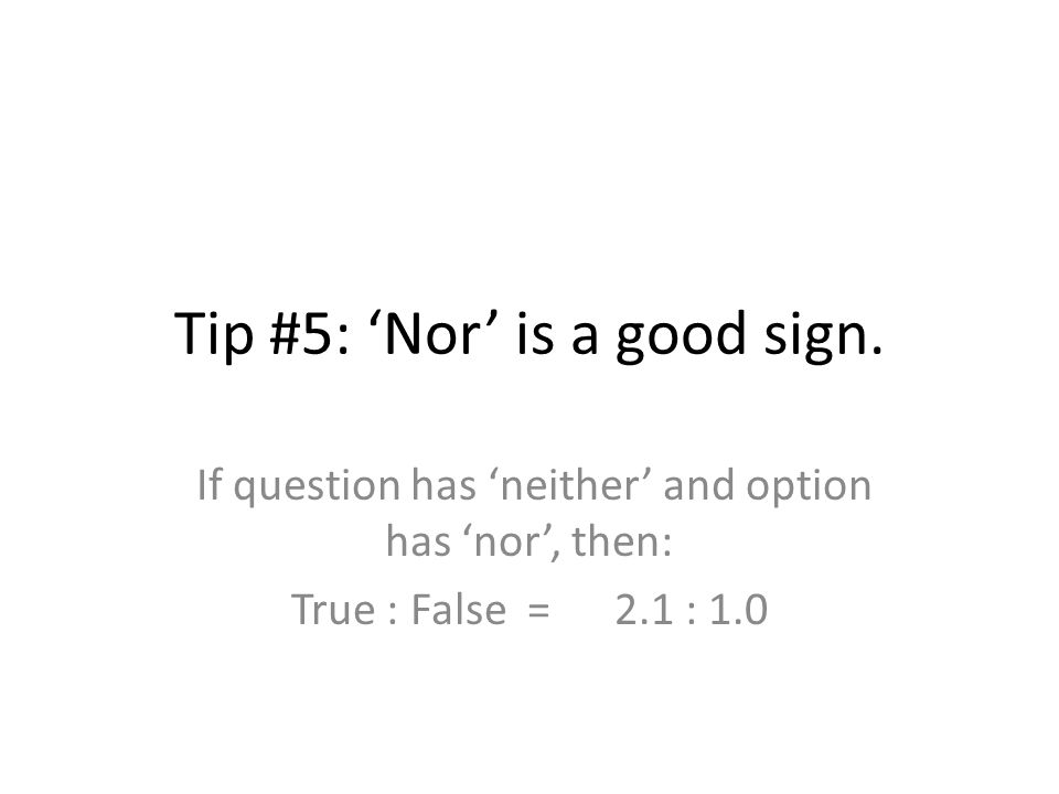 Tip #5: 'Nor' is a good sign.