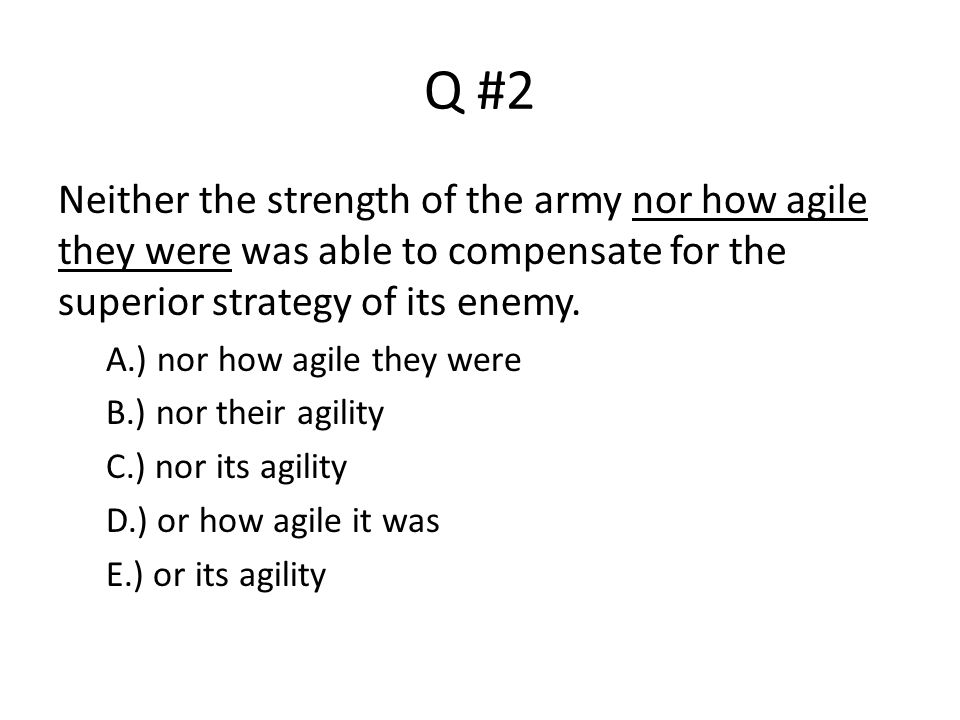 Q #2 Neither the strength of the army nor how agile they were was able to compensate for the superior strategy of its enemy.