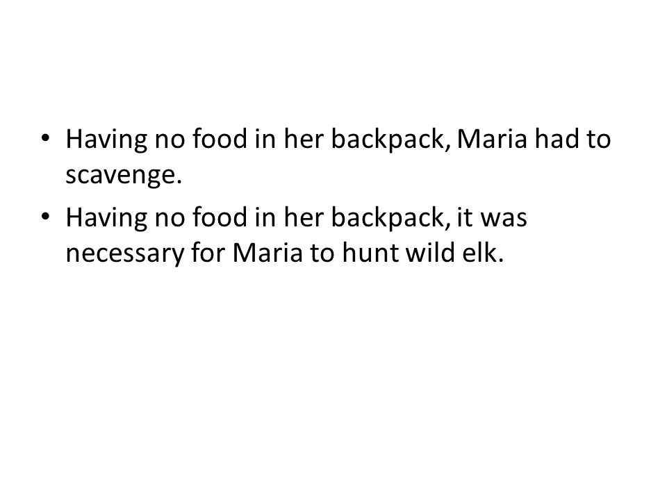 Having no food in her backpack, Maria had to scavenge.