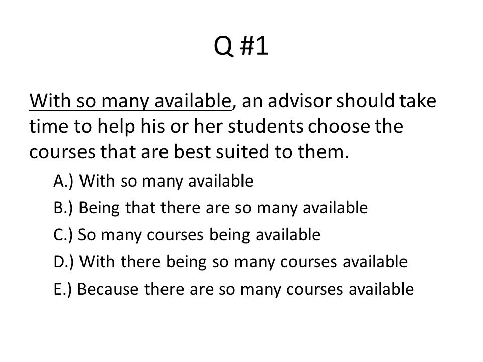Q #1 With so many available, an advisor should take time to help his or her students choose the courses that are best suited to them.