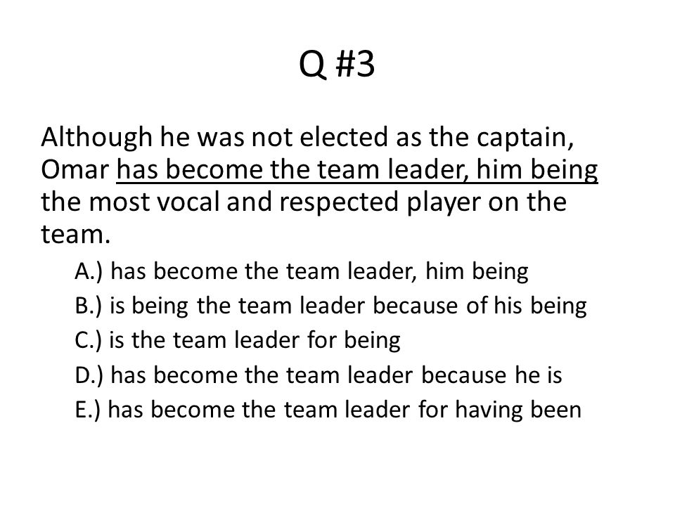 Q #3 Although he was not elected as the captain, Omar has become the team leader, him being the most vocal and respected player on the team.
