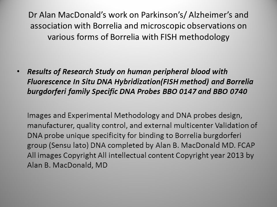 Dr Alan MacDonald's work on Parkinson's/ Alzheimer's and association with Borrelia and microscopic observations on various forms of Borrelia with FISH methodology