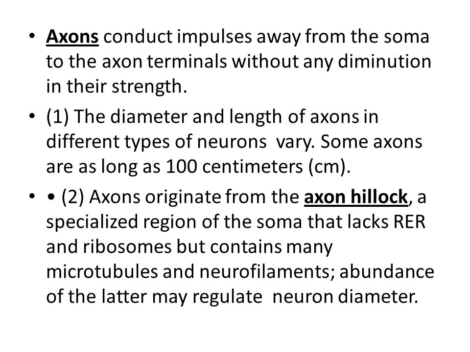 Axons conduct impulses away from the soma to the axon terminals without any diminution in their strength.