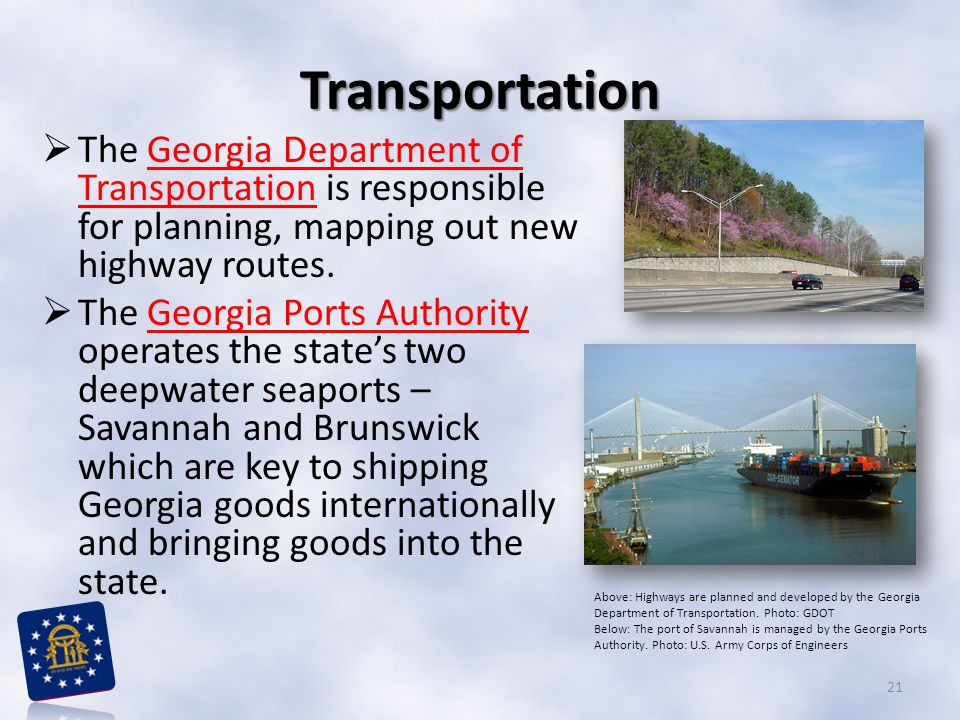 Transportation The Georgia Department of Transportation is responsible for planning, mapping out new highway routes.