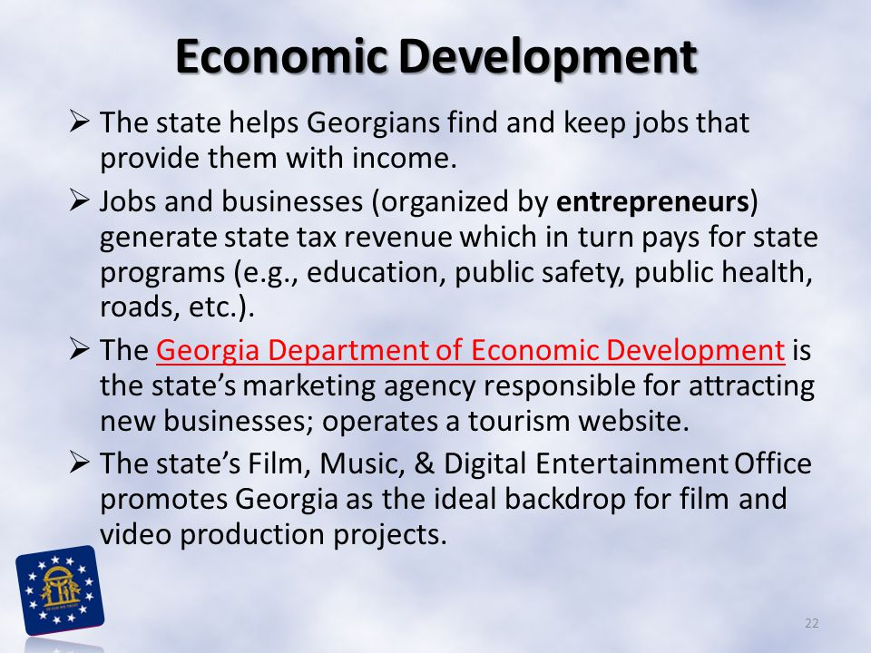 Economic Development The state helps Georgians find and keep jobs that provide them with income.