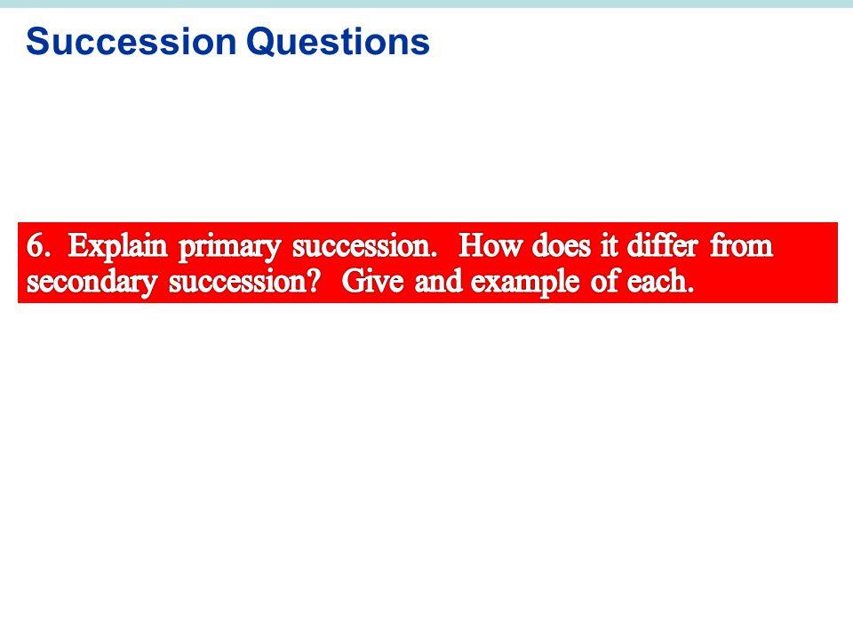 Succession Questions 6. Explain primary succession.