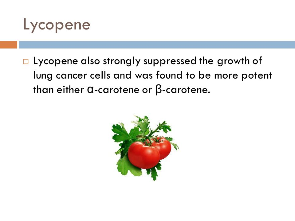 Lycopene Lycopene also strongly suppressed the growth of lung cancer cells and was found to be more potent than either α-carotene or β-carotene.