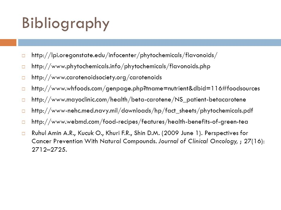 Bibliography http://lpi.oregonstate.edu/infocenter/phytochemicals/flavonoids/ http://www.phytochemicals.info/phytochemicals/flavonoids.php.