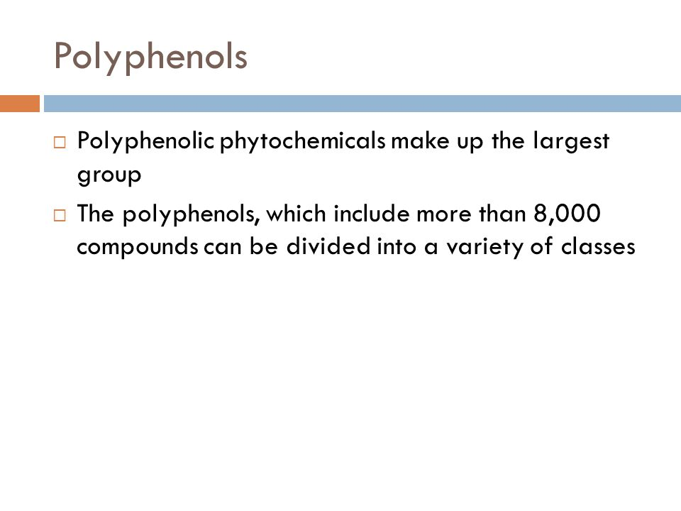 Polyphenols Polyphenolic phytochemicals make up the largest group