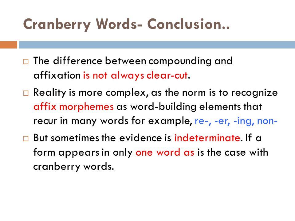 morphology affix and morphemes cranberry morphemes Home essays morphology: word and morphemes morphology: affix and morphemes cranberry morphemes essay morphology: affix and inflectional morphemes essay.