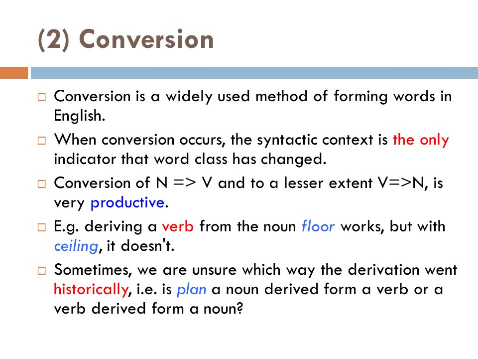 (2) Conversion Conversion is a widely used method of forming words in English.