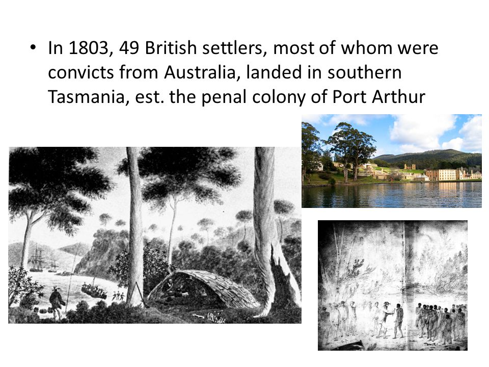 In 1803, 49 British settlers, most of whom were convicts from Australia, landed in southern Tasmania, est.