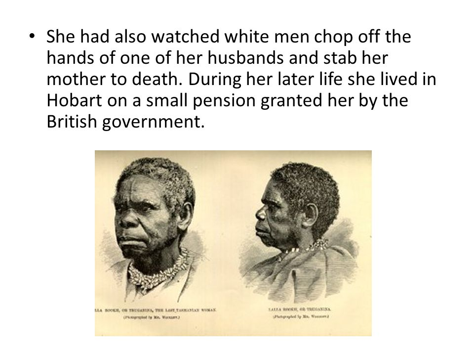 She had also watched white men chop off the hands of one of her husbands and stab her mother to death.