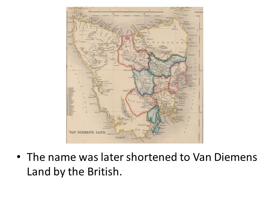 The name was later shortened to Van Diemens Land by the British.