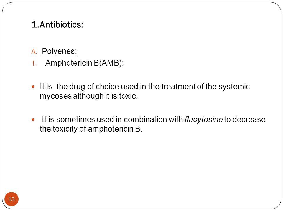 1.Antibiotics: Polyenes: Amphotericin B(AMB):