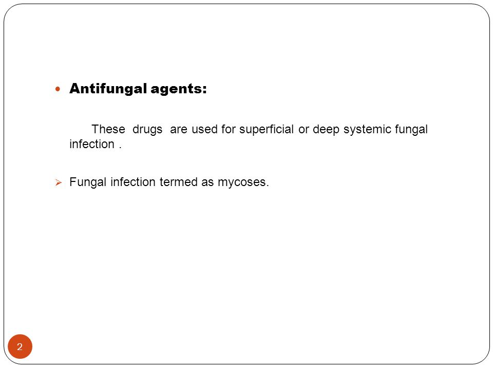 Antifungal agents: These drugs are used for superficial or deep systemic fungal infection .