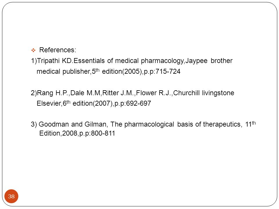 References: 1)Tripathi KD.Essentials of medical pharmacology,Jaypee brother. medical publisher,5th edition(2005),p.p:715-724.