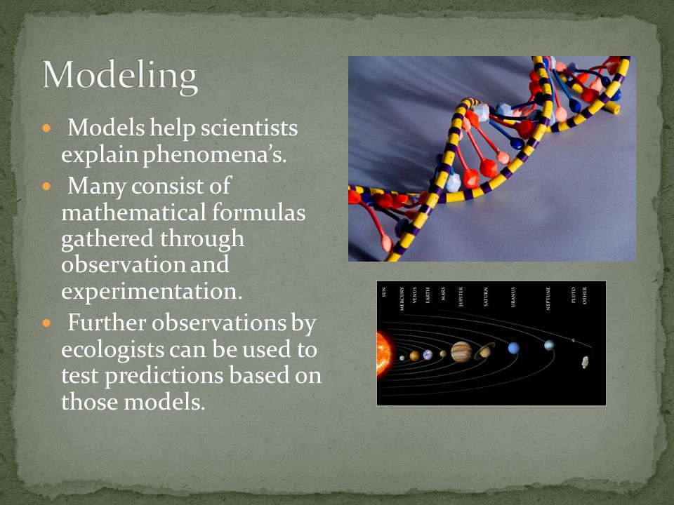 Modeling Models help scientists explain phenomena's.